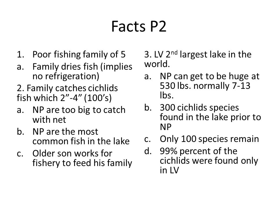 "Facts P2 1.Poor fishing family of 5 a.Family dries fish (implies no refrigeration) 2. Family catches cichlids fish which 2""-4"" (100's) a.NP are too bi"