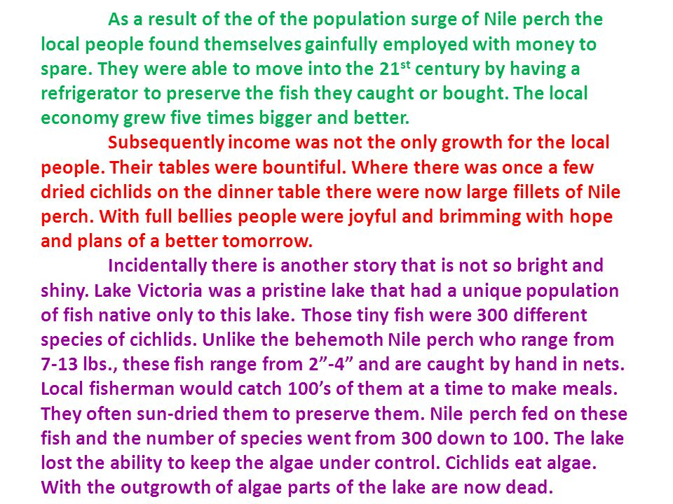 As a result of the of the population surge of Nile perch the local people found themselves gainfully employed with money to spare. They were able to m