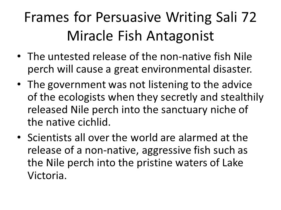 SALI 72 The Miracle Fish P1 Pros for fish 3 More fish, more people can eat 2 Economy grew 5x 1 Life style changed from poor fisherman to families who could afford to buy products Cons against fish 2 200/300 native cichlids went extinct 3 Algae overgrew and used too much oxygen 1 It gave the native people a false economy