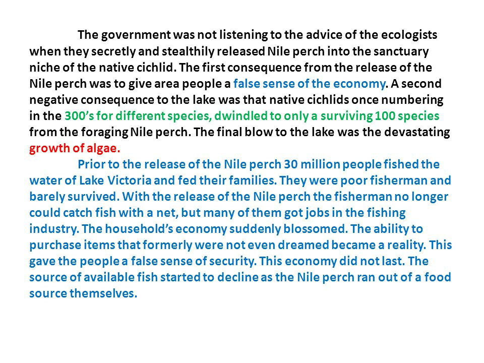 The government was not listening to the advice of the ecologists when they secretly and stealthily released Nile perch into the sanctuary niche of the
