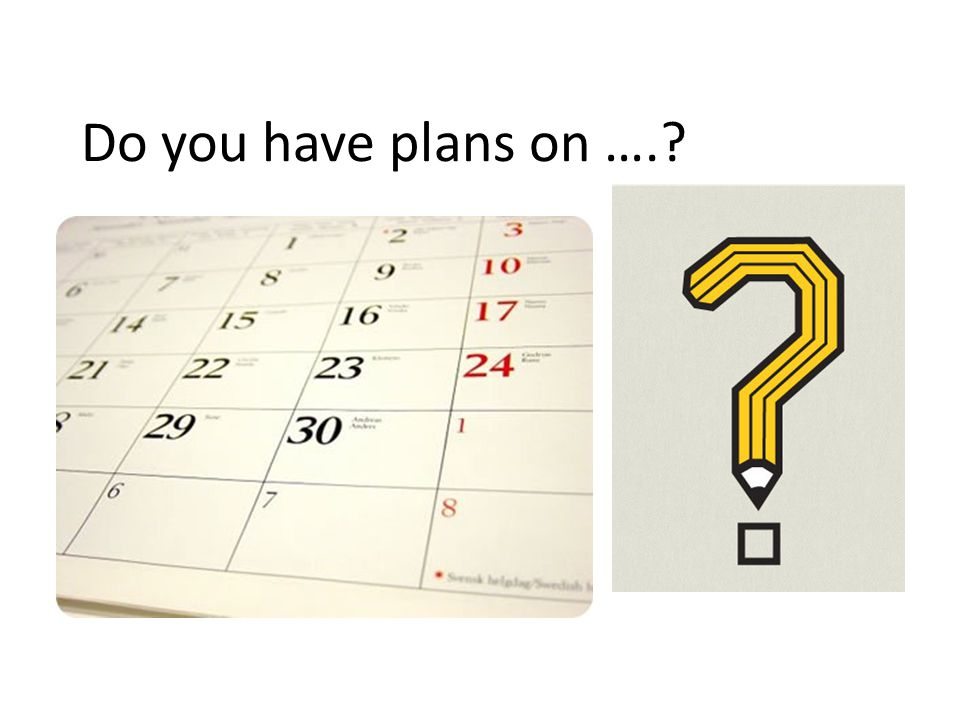 Do you have plans on ….