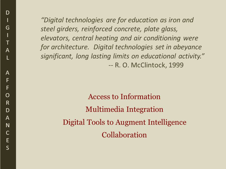 Digital technologies are for education as iron and steel girders, reinforced concrete, plate glass, elevators, central heating and air conditioning were for architecture.