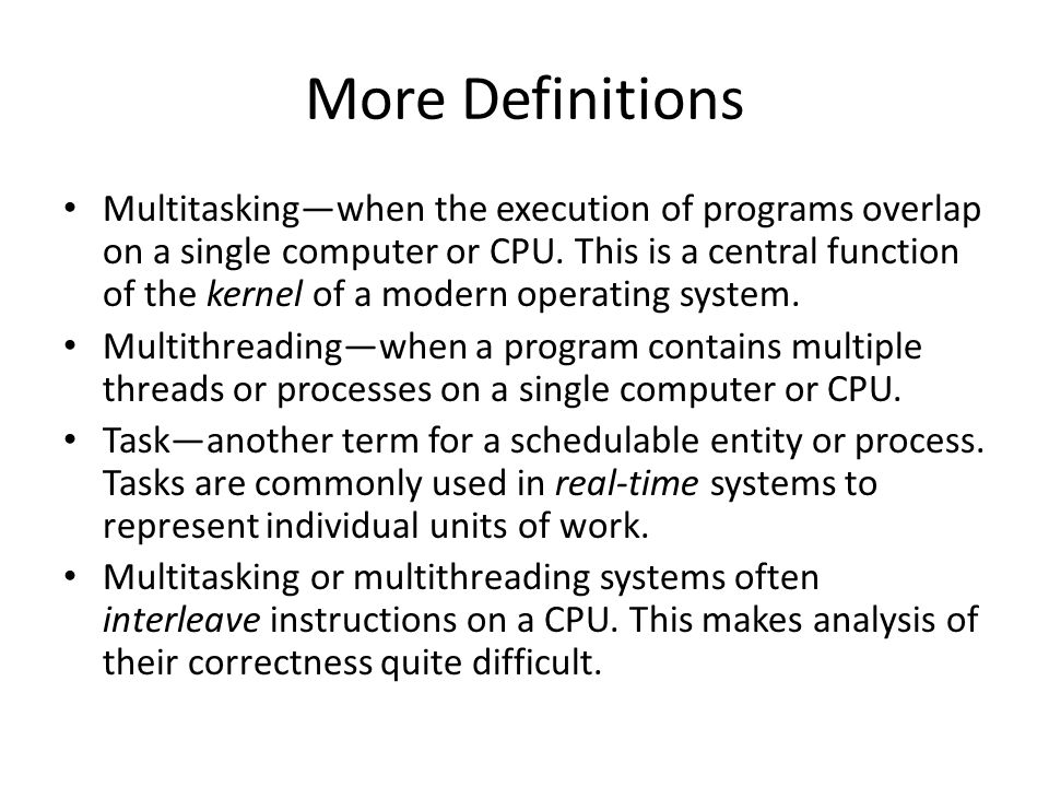 More Definitions Multitasking—when the execution of programs overlap on a single computer or CPU.