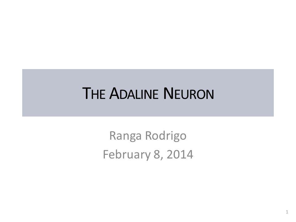 T HE A DALINE N EURON Ranga Rodrigo February 8, 2014 1