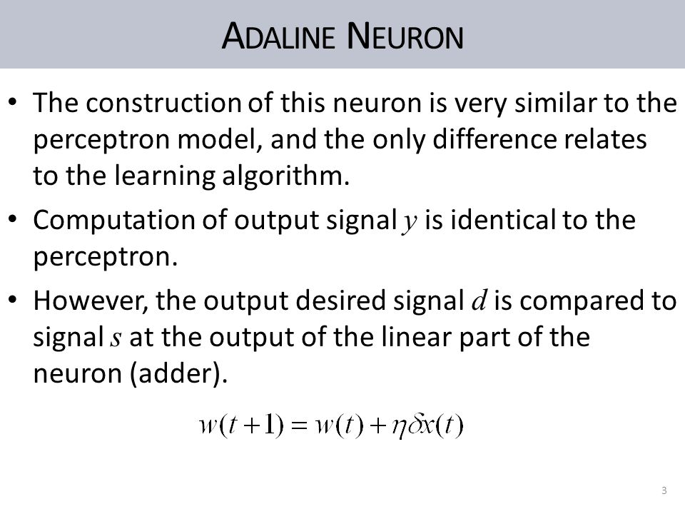 A DALINE N EURON The construction of this neuron is very similar to the perceptron model, and the only difference relates to the learning algorithm.