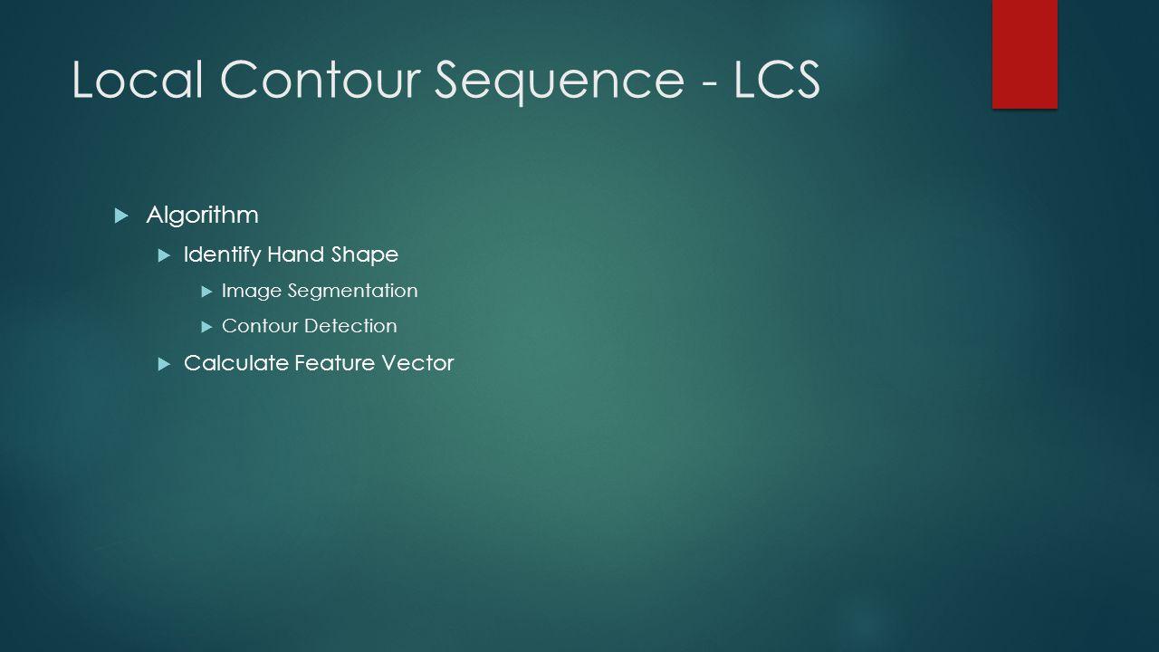 Local Contour Sequence - LCS  Algorithm  Identify Hand Shape  Image Segmentation  Contour Detection  Calculate Feature Vector