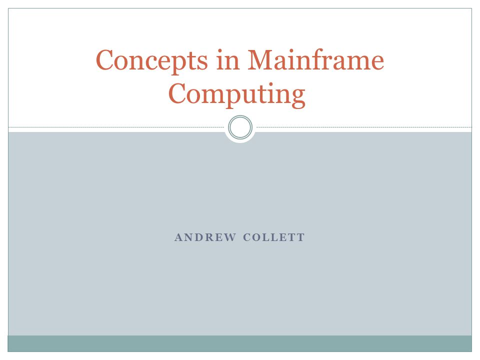 ANDREW COLLETT Concepts in Mainframe Computing
