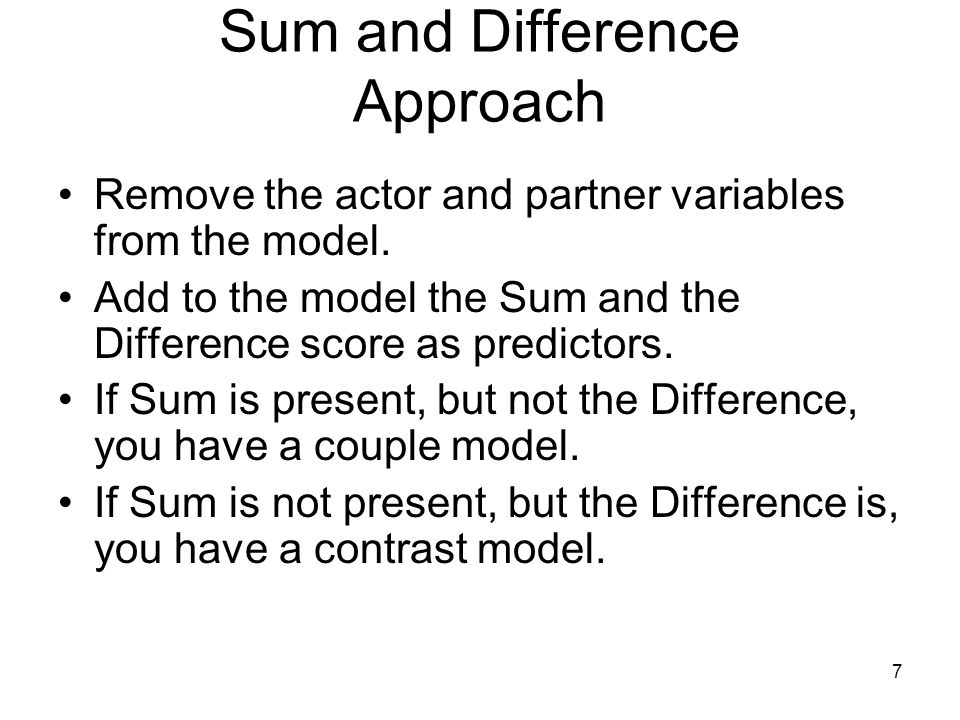 Sum and Difference Approach Remove the actor and partner variables from the model.