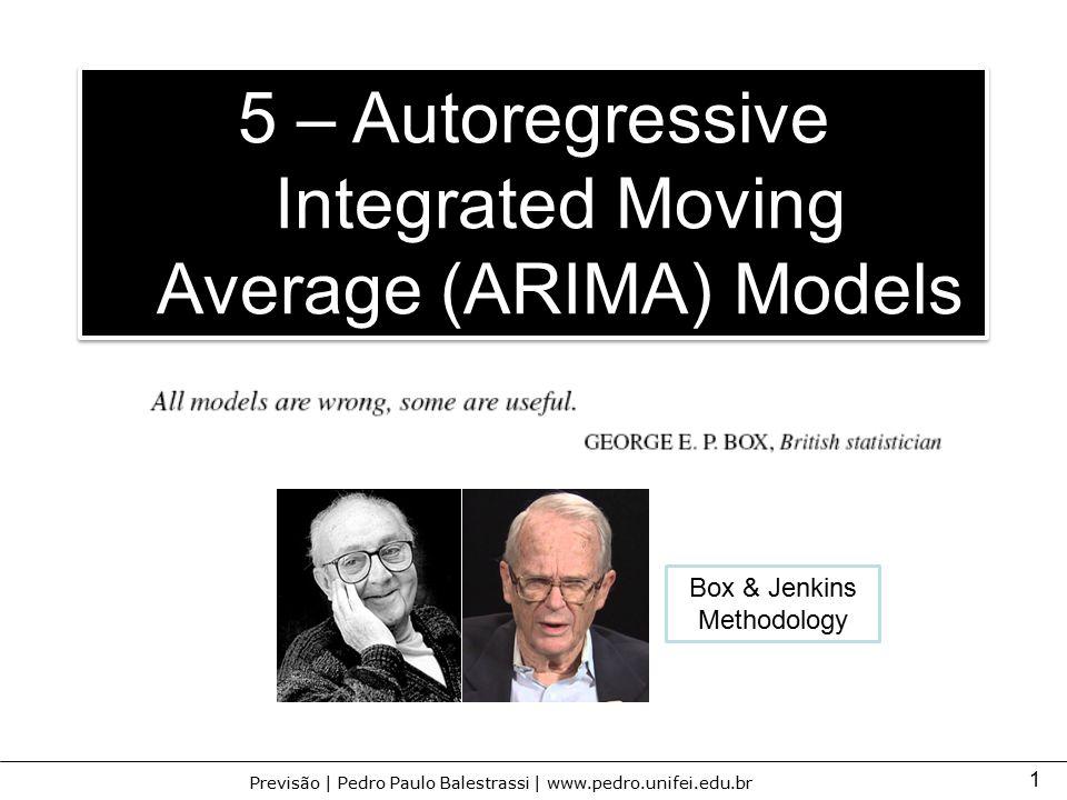 1 Previsão | Pedro Paulo Balestrassi | www.pedro.unifei.edu.br 5 – Autoregressive Integrated Moving Average (ARIMA) Models Box & Jenkins Methodology