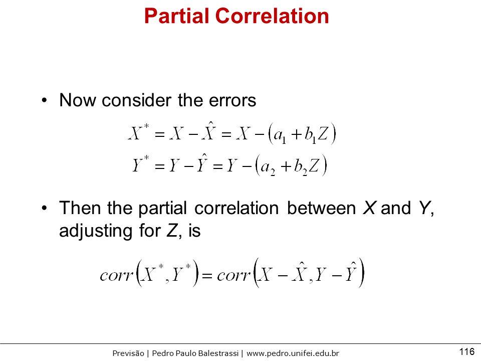 116 Previsão | Pedro Paulo Balestrassi | www.pedro.unifei.edu.br Partial Correlation Now consider the errors Then the partial correlation between X an
