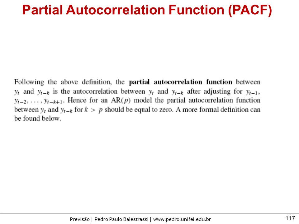 117 Previsão | Pedro Paulo Balestrassi | www.pedro.unifei.edu.br Partial Autocorrelation Function (PACF)