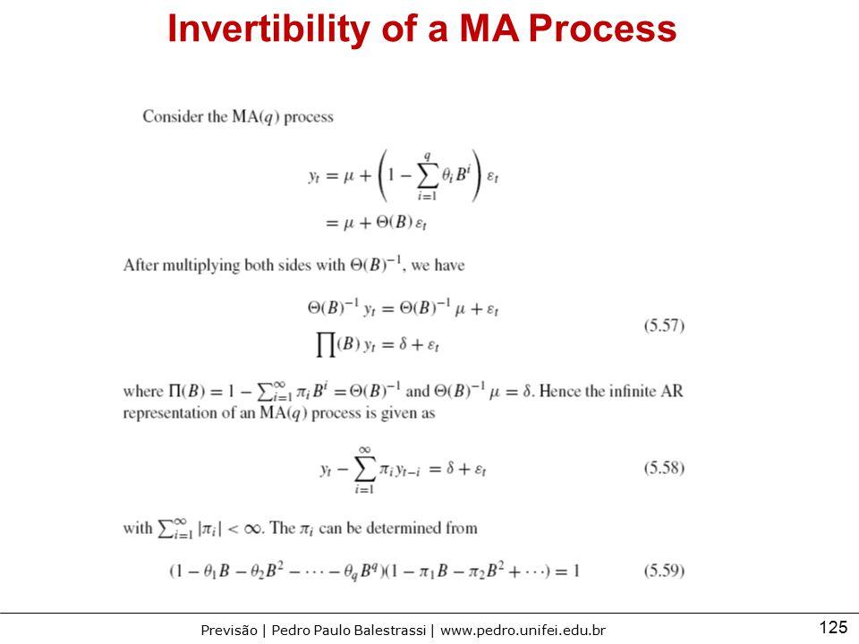125 Previsão | Pedro Paulo Balestrassi | www.pedro.unifei.edu.br Invertibility of a MA Process