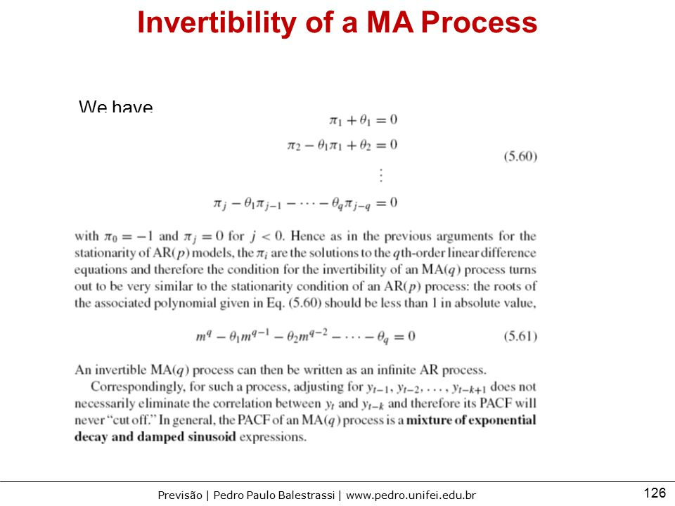 126 Previsão | Pedro Paulo Balestrassi | www.pedro.unifei.edu.br Invertibility of a MA Process We have
