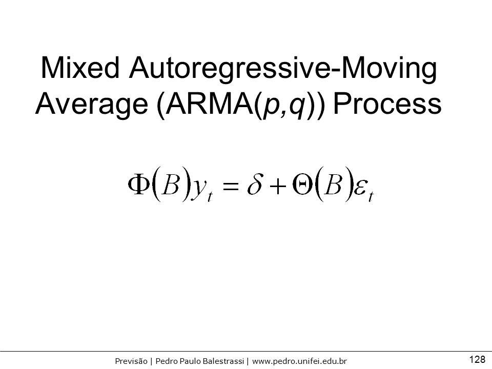 128 Previsão | Pedro Paulo Balestrassi | www.pedro.unifei.edu.br Mixed Autoregressive-Moving Average (ARMA(p,q)) Process
