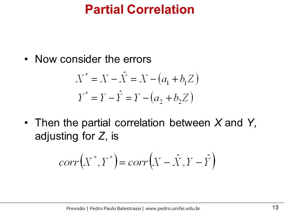 13 Previsão | Pedro Paulo Balestrassi | www.pedro.unifei.edu.br Partial Correlation Now consider the errors Then the partial correlation between X and