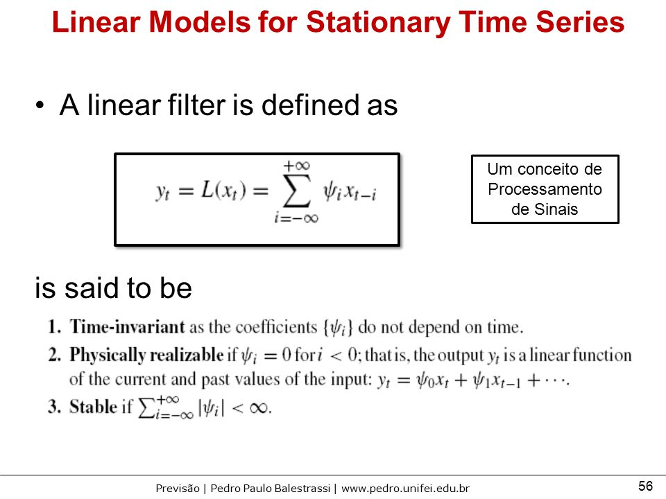 56 Previsão | Pedro Paulo Balestrassi | www.pedro.unifei.edu.br Linear Models for Stationary Time Series A linear filter is defined as is said to be U