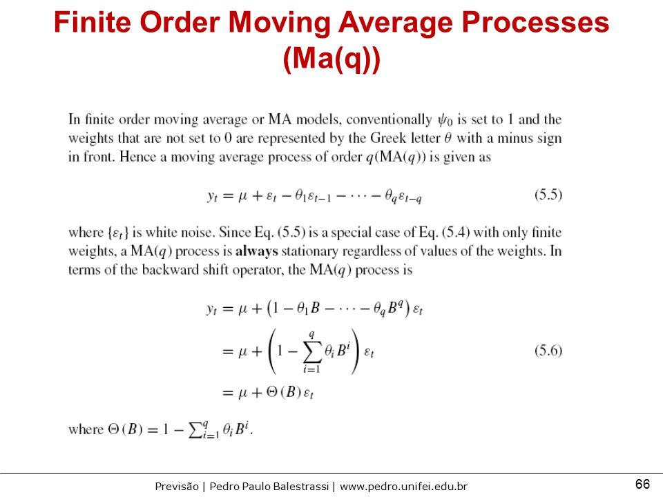 66 Previsão | Pedro Paulo Balestrassi | www.pedro.unifei.edu.br Finite Order Moving Average Processes (Ma(q))