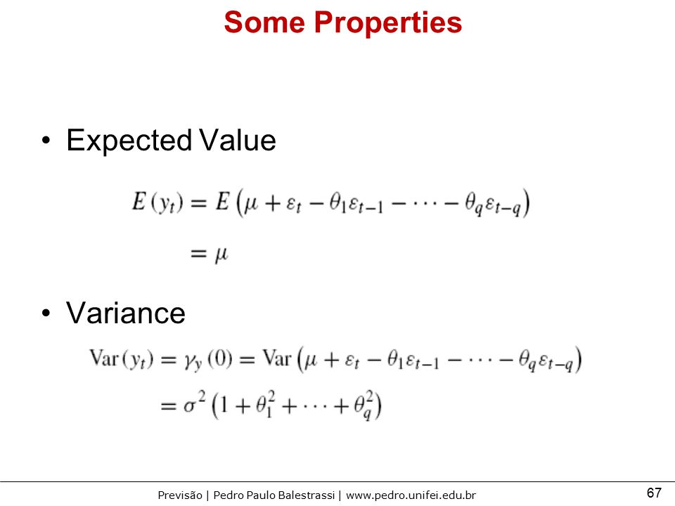 67 Previsão | Pedro Paulo Balestrassi | www.pedro.unifei.edu.br Some Properties Expected Value Variance