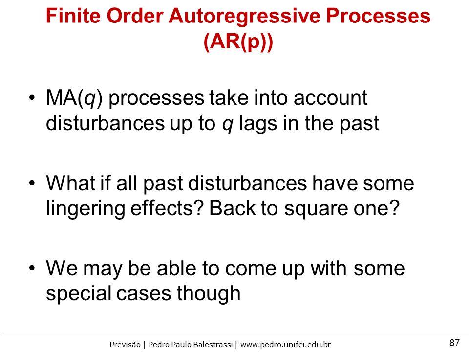 87 Previsão | Pedro Paulo Balestrassi | www.pedro.unifei.edu.br Finite Order Autoregressive Processes (AR(p)) MA(q) processes take into account distur