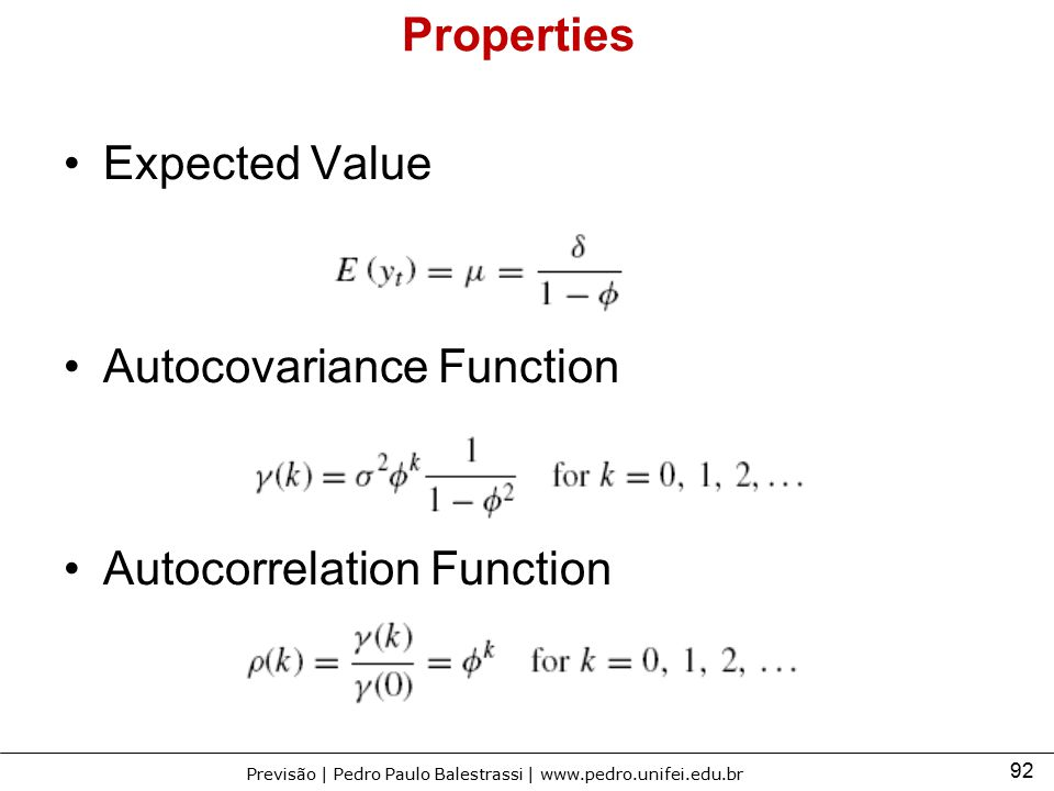 92 Previsão | Pedro Paulo Balestrassi | www.pedro.unifei.edu.br Properties Expected Value Autocovariance Function Autocorrelation Function
