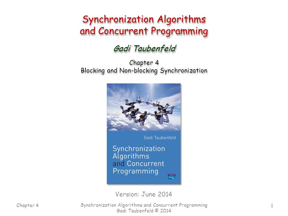 1 Chapter 4 Synchronization Algorithms and Concurrent Programming Gadi Taubenfeld © 2014 Synchronization Algorithms and Concurrent Programming Synchronization Algorithms and Concurrent Programming Gadi Taubenfeld Version: June 2014 Chapter 4 Blocking and Non-blocking Synchronization Chapter 4 Blocking and Non-blocking Synchronization