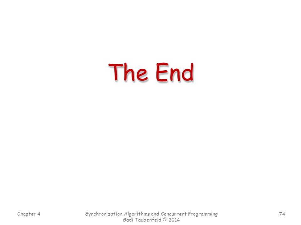 74 Chapter 4 Synchronization Algorithms and Concurrent Programming Gadi Taubenfeld © 2014 The End