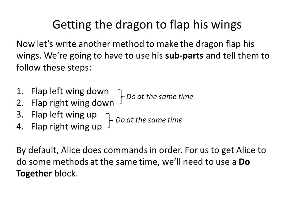 Getting the dragon to flap his wings Now let's write another method to make the dragon flap his wings.