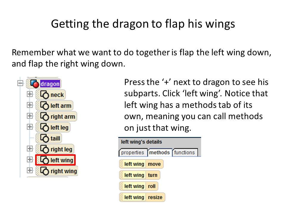 Getting the dragon to flap his wings Remember what we want to do together is flap the left wing down, and flap the right wing down.