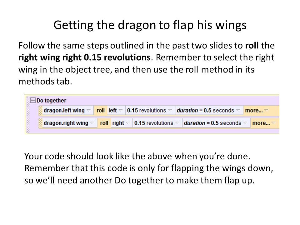 Getting the dragon to flap his wings Follow the same steps outlined in the past two slides to roll the right wing right 0.15 revolutions.
