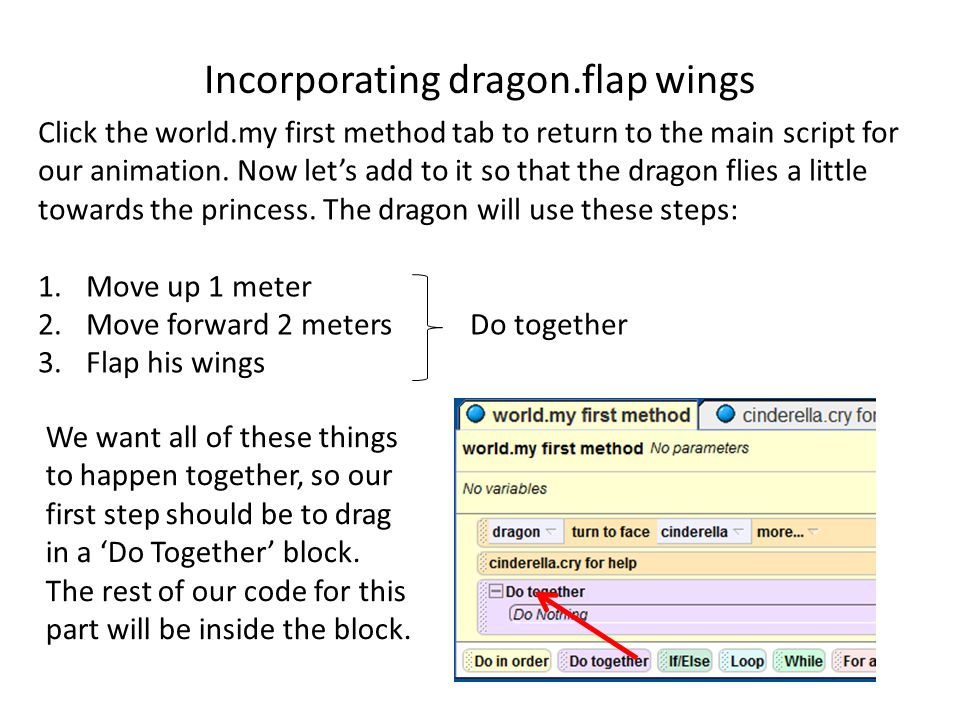 Incorporating dragon.flap wings Click the world.my first method tab to return to the main script for our animation.