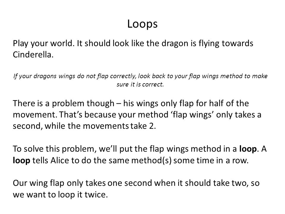 Loops Play your world. It should look like the dragon is flying towards Cinderella.