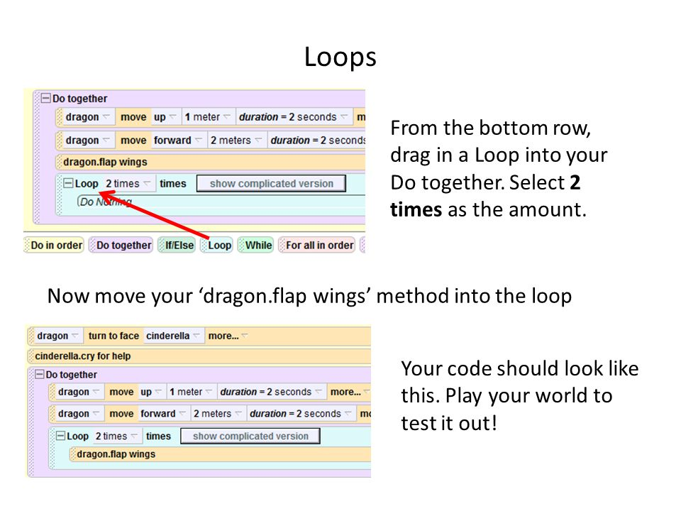 Loops From the bottom row, drag in a Loop into your Do together.