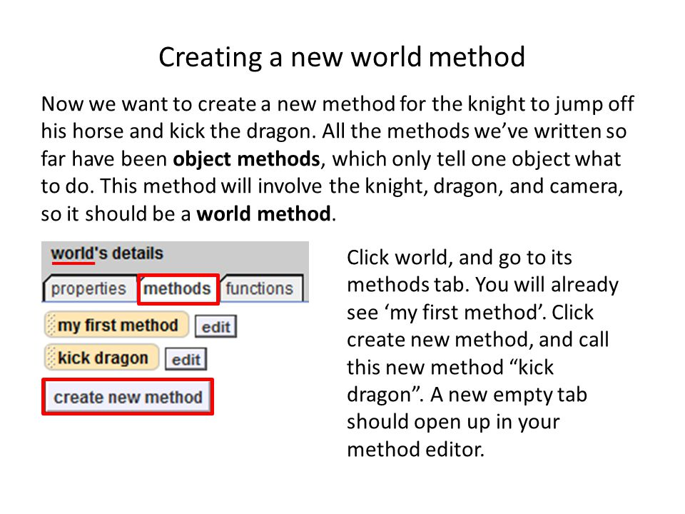 Creating a new world method Now we want to create a new method for the knight to jump off his horse and kick the dragon.