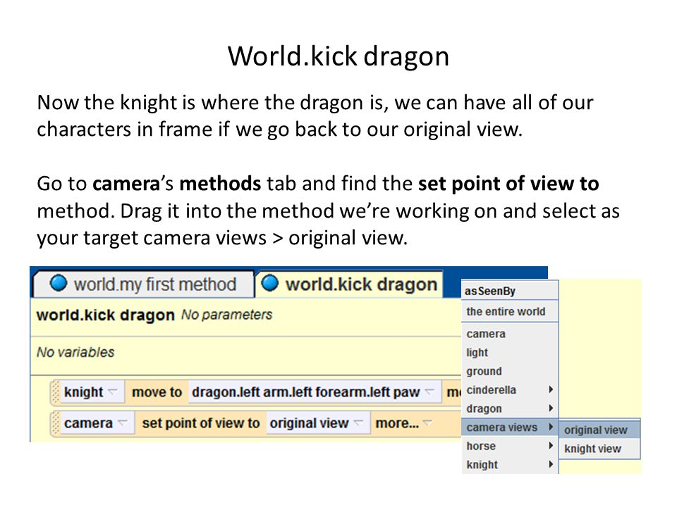 World.kick dragon Now the knight is where the dragon is, we can have all of our characters in frame if we go back to our original view.