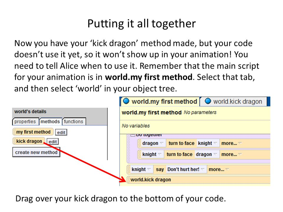 Putting it all together Now you have your 'kick dragon' method made, but your code doesn't use it yet, so it won't show up in your animation.