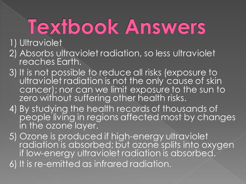 1)Ultraviolet 2)Absorbs ultraviolet radiation, so less ultraviolet reaches Earth. 3)It is not possible to reduce all risks (exposure to ultraviolet ra