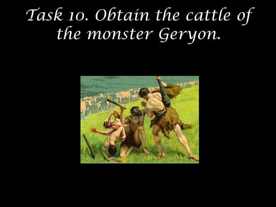 Task 10. Obtain the cattle of the monster Geryon.
