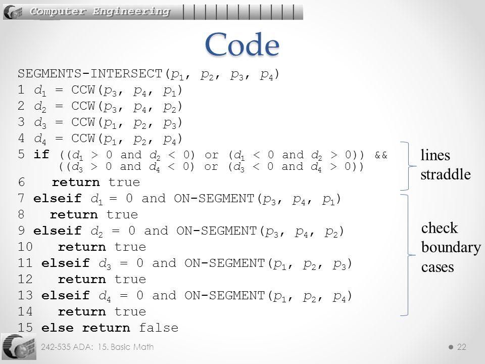 242-535 ADA: 15. Basic Math22 SEGMENTS-INTERSECT(p 1, p 2, p 3, p 4 ) 1 d 1 = CCW(p 3, p 4, p 1 ) 2 d 2 = CCW(p 3, p 4, p 2 ) 3 d 3 = CCW(p 1, p 2, p