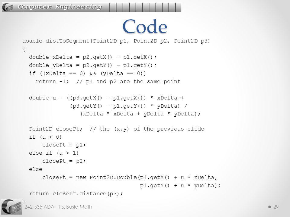 242-535 ADA: 15. Basic Math29 double distToSegment(Point2D p1, Point2D p2, Point2D p3) { double xDelta = p2.getX() - p1.getX(); double yDelta = p2.get