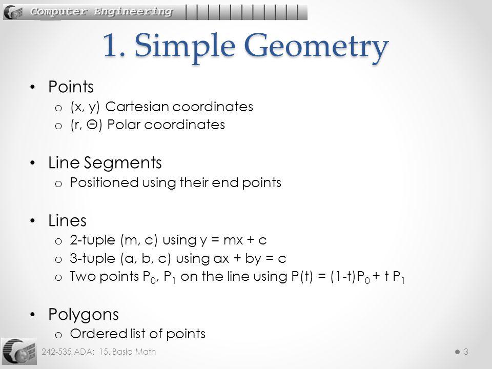 242-535 ADA: 15. Basic Math3 Points o (x, y) Cartesian coordinates o (r, Θ) Polar coordinates Line Segments o Positioned using their end points Lines