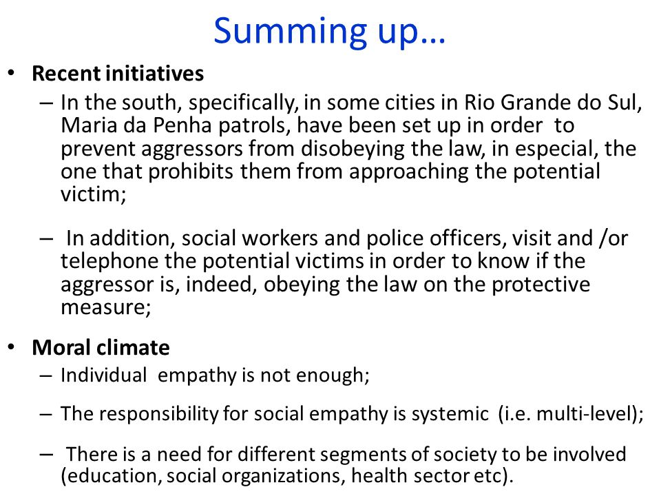 Summing up… Recent initiatives – In the south, specifically, in some cities in Rio Grande do Sul, Maria da Penha patrols, have been set up in order to