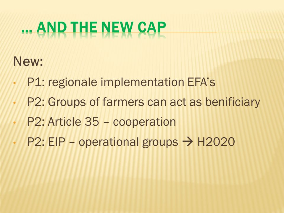 New: P1: regionale implementation EFA's P2: Groups of farmers can act as benificiary P2: Article 35 – cooperation P2: EIP – operational groups  H2020