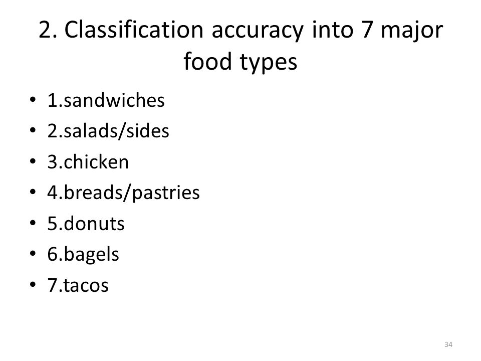 2. Classification accuracy into 7 major food types 1.sandwiches 2.salads/sides 3.chicken 4.breads/pastries 5.donuts 6.bagels 7.tacos 34