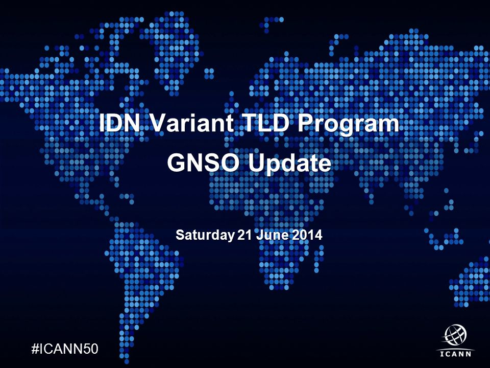 Text #ICANN50 IDN Variant TLD Program GNSO Update Saturday 21 June 2014