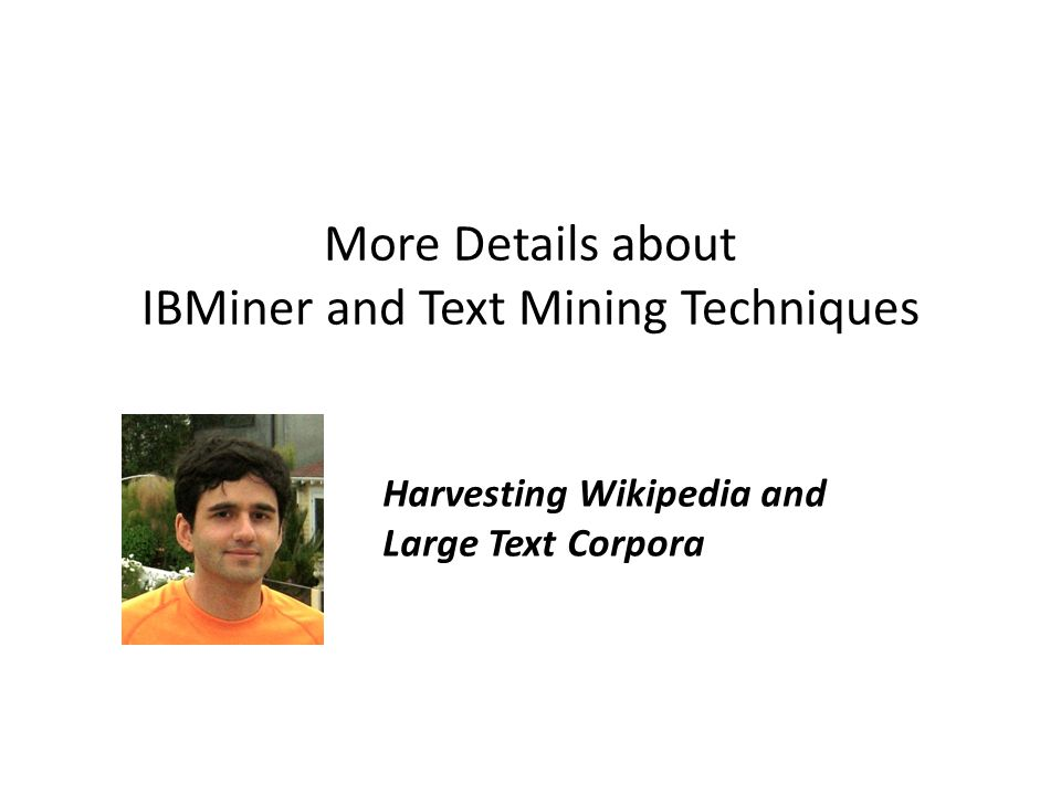 More Details about IBMiner and Text Mining Techniques Harvesting Wikipedia and Large Text Corpora