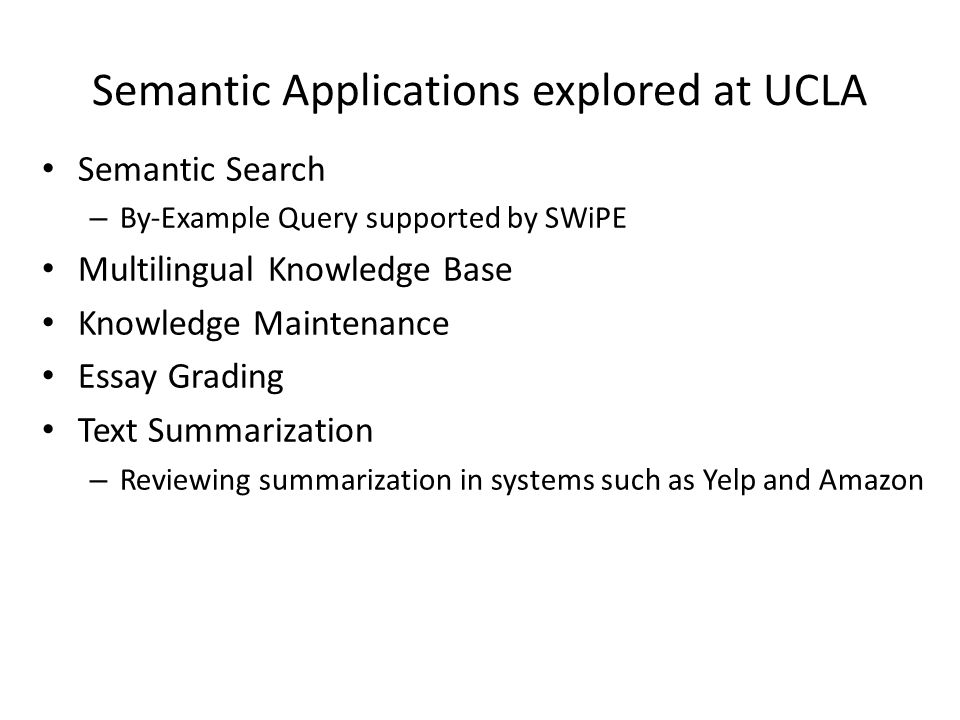 Semantic Applications explored at UCLA Semantic Search – By-Example Query supported by SWiPE Multilingual Knowledge Base Knowledge Maintenance Essay G
