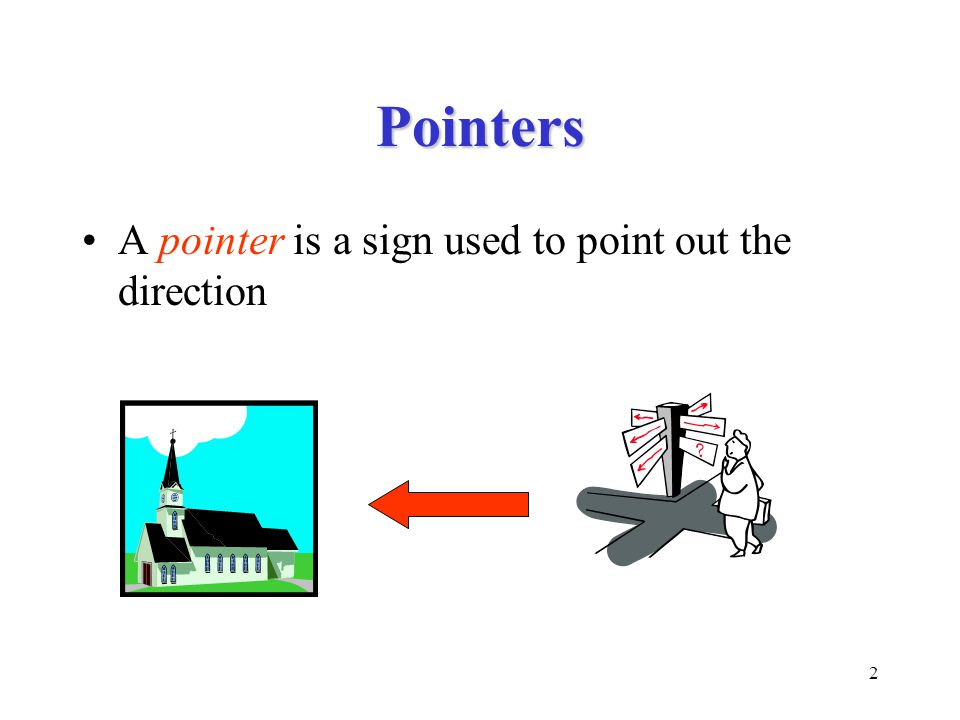 2 Pointers A pointer is a sign used to point out the direction