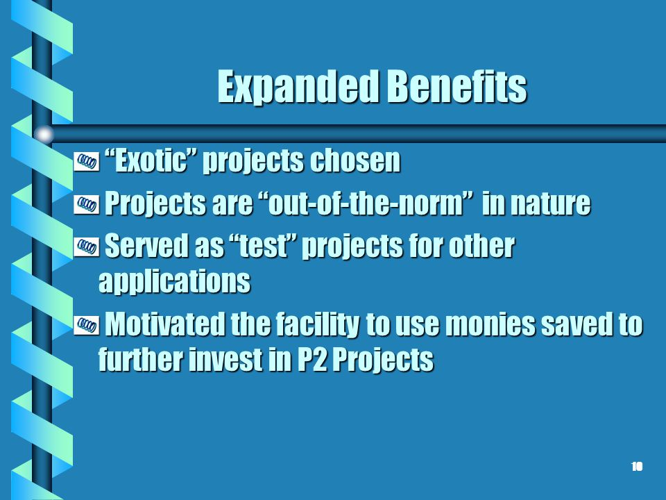 "Expanded Benefits ""Exotic"" projects chosen ""Exotic"" projects chosen Projects are ""out-of-the-norm"" in nature Projects are ""out-of-the-norm"" in nature"