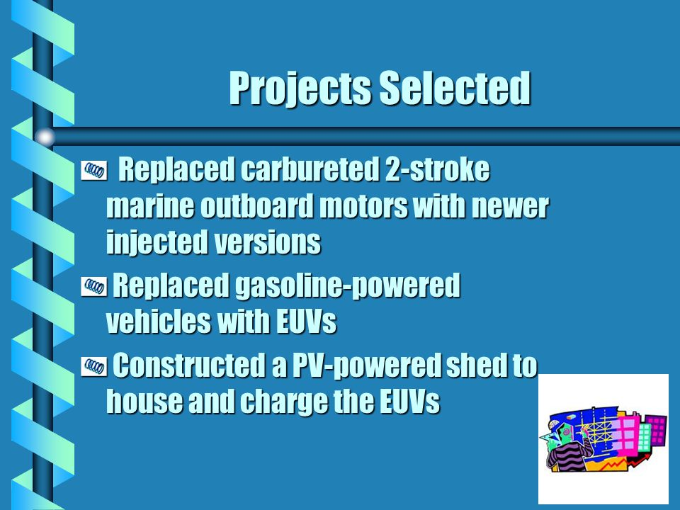 Projects Selected Replaced carbureted 2-stroke marine outboard motors with newer injected versions Replaced carbureted 2-stroke marine outboard motors