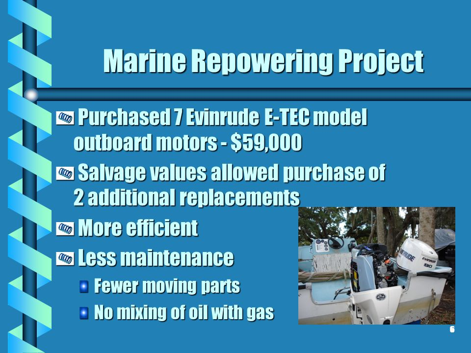 Marine Repowering Project Purchased 7 Evinrude E-TEC model outboard motors - $59,000 Purchased 7 Evinrude E-TEC model outboard motors - $59,000 Salvag